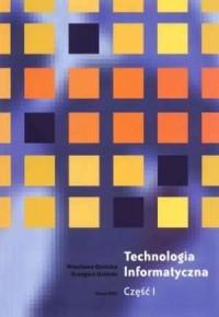 Technologia informatyczna cz. 1. Skrypt przeznaczony dla studentów I roku Bibliotekoznawstwa i Informacji Naukowej - okładka książki