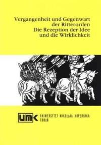 Vergangenheit und Gegenwart der Ritterorden. Die Rezeption der Idee und die Wirklichkeit - okładka książki