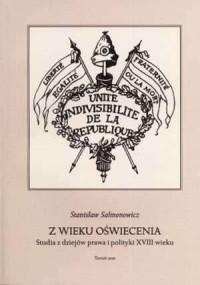 Z wieku Oświecenia. Studia z dziejów prawa i polityki XVIII wieku - okładka książki