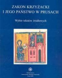 Zakon Krzyżacki i jego państwo w Prusach. Wybór tekstów źródłowych - okładka książki