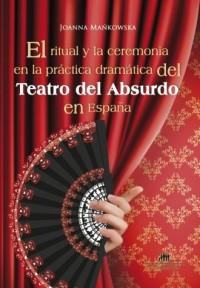 El ritual y la ceremonia en la practica dramatica del Teatro del Absurdo en Espana - okładka książki