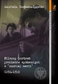 Filmowy portret problemów społecznych w czarnej serii (1956-1958) - okładka książki