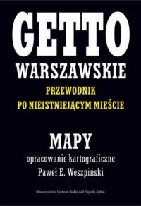 Getto warszawskie. Przewodnik po nieistniejącym mieście - mapy - okładka książki