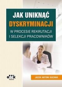 Jak uniknąć dyskryminacji w procesie rekrutacji i selekcji pracowników - okładka książki
