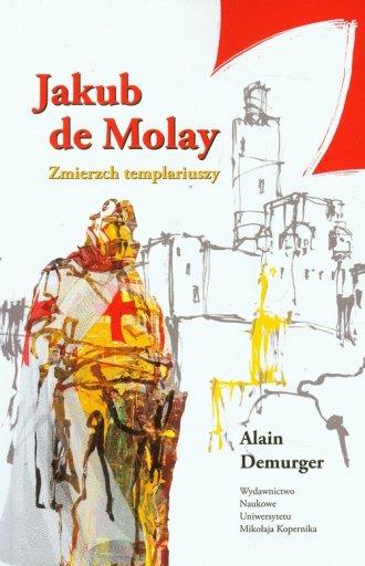 Jakub de Molay. Zmierzch templariuszy - okładka książki