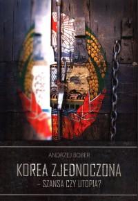 Korea zjednoczona - szansa czy utopia? - okładka książki