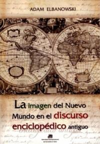 La imagen del Nuevo Mundo en el discurso enciclopedico antiguo - okładka książki