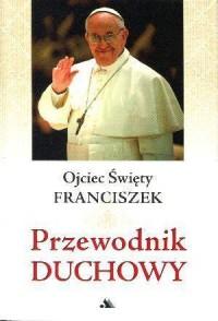 Przewodnik duchowy - Ojciec Święty - Franciszek - okładka książki