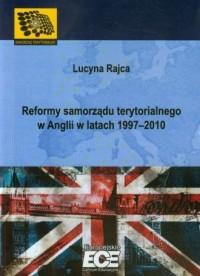 Reformy samorządu terytorialnego w Anglii w latach 1997-2010 - okładka książki