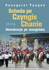 Scheda po Czyngis Chanie. Demokracja po mongolsku - okładka książki