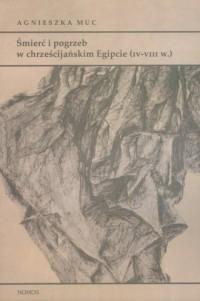 Śmierć i pogrzeb w chrześcijańskim Egipcie (IV-VIII w.) - okładka książki