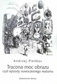 Tracona moc obrazu czyli epizody nowoczesnego realizmu - okładka książki