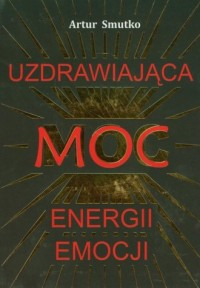 Uzdrawiająca moc energii emocji - okładka książki