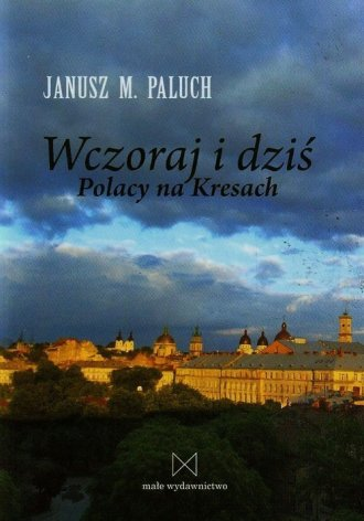Wczoraj i dziś. Polacy na Kresach - okładka książki