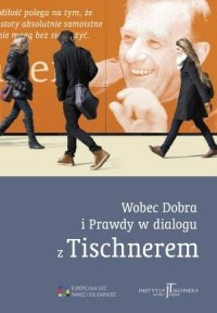 Wobec Dobra i Prawdy w dialogu z Tischnerem - okładka książki