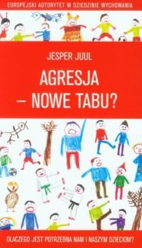 Agresja - nowe tabu. Dlaczego jest potrzebna nam i naszym dzieciom - okładka książki