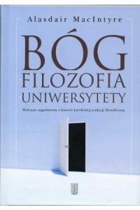 Bóg, filozofia, uniwersytety. Wybrane zagadnienia z historii katolickiej tradycji filozoficznej - okładka książki