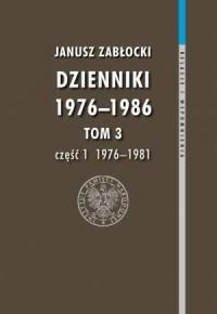 Dzienniki 1976-1986. Tom 3 cz. 1 (1976-1981). Seria: Relacje i wspomnienia - okładka książki