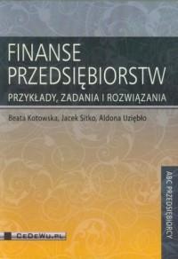 Finanse przedsiębiorstw. Przykłady, zadania i rozwiązania. Seria: Abc przedsiębiorcy - okładka książki