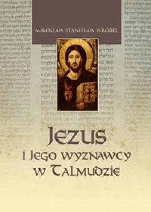 Jezus i Jego wyznawcy w Talmudzie. - okładka książki