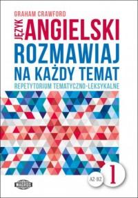 Język angielski. Rozmawiaj na każdy temat 1. Repetytorium tematyczno-leksykalne - okładka podręcznika