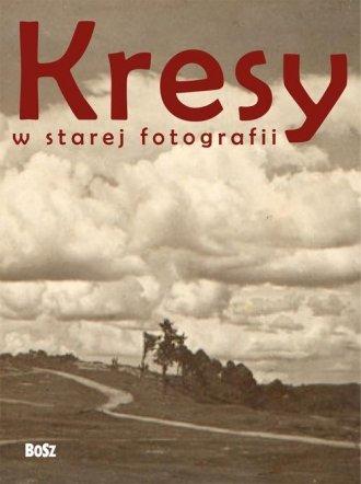 Kresy w starej fotografii - okładka książki