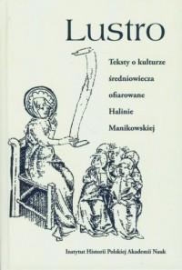 Lustro. Teksty o kulturze średniowiecza ofiarowane Halinie Manikowskiej - okładka książki