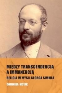 Między transcendencją a immanencją. Religia w myśli Georga Simmla - okładka książki