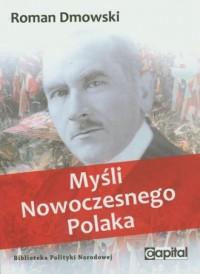 Myśli nowoczesnego Polaka. Seria: Biblioteka Polityki Narodowej - okładka książki