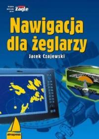 Nawigacja dla żeglarzy - Jacek Czajewski - okładka książki