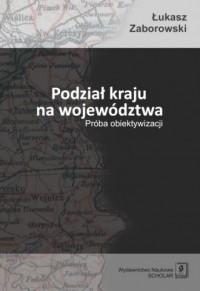 Podział kraju na województwa. Próba obiektywizacji - okładka książki