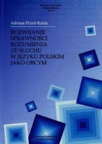Rozwijanie sprawności rozumienia ze słuchu w języku polskim jako obcym. Seria: Biblioteka LingVariów. Glottodydaktyka. Tom 4 - okładka książki