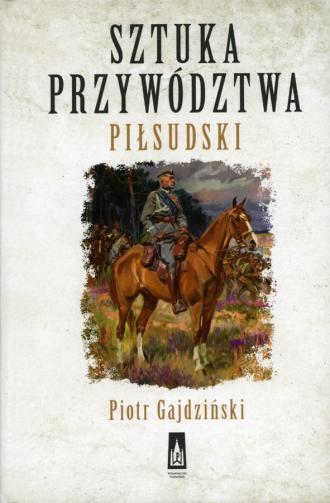 Sztuka przywództwa. Piłsudski - okładka książki