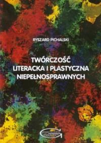 Twórczość literacka i plastyczna niepełnosprawnych - okładka książki