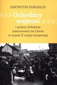 Uchodźcy wojenni i polscy żołnierze internowani na Litwie w czasie II wojny światowej - okładka książki