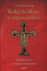Wołaj do Mnie a odpowiem ci. Modlitewnik - okładka książki
