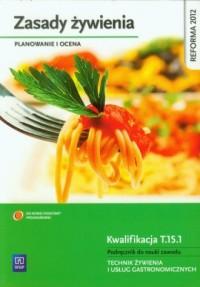 Zasady żywienia. Planowanie i ocena. Podręcznik do nauki zawodu Kwalifikacja T.15.1. Technik żywienia i usług gastronomicznych. Szkoła ponadgimnazjalna - okładka podręcznika