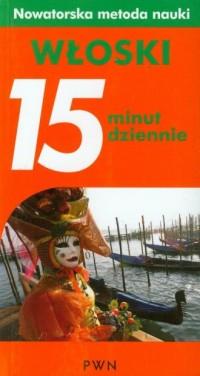 15 minut dziennie. Włoski. Nowatorska metoda nauki - okładka podręcznika