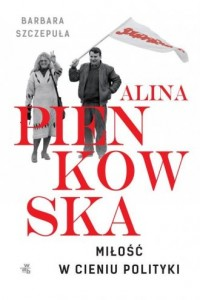 Alina Pienkowska. Miłość w cieniu polityki - okładka książki