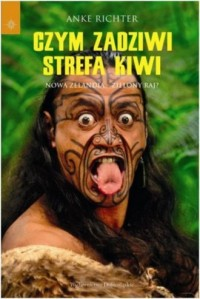 Czym zadziwi strefa kiwi. Nowa Zelandia. Zielony raj? - okładka książki