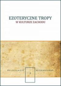Ezoteryczne tropy w kulturze zachodu. Seria: Religijność alternatywna cz. 3 - okładka książki