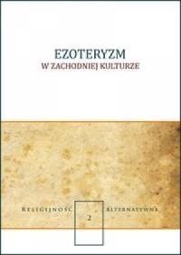 Ezoteryzm w zachodniej kulturze. Seria: Religijność alternatywna cz. 2 - okładka książki