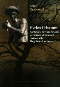 Herbert Hermes. Konteksty nowoczesności w esejach, dramatach i wierszach Zbigniewa Herberta. - okładka książki