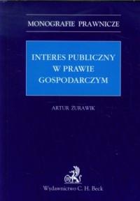 Interes publiczny w prawie gospodarczym. Seria: Monografie prawnicze - okładka książki