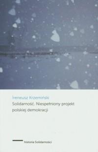Solidarność. Niespełniony projekt polskiej demokracji - okładka książki