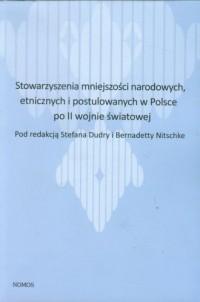 Stowarzyszenia mniejszości narodowych, etnicznych i postulowanych w Polsce po II wojnie światowej - okładka książki