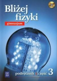 Bliżej fizyki. Gimnazjum. Podręcznik cz. 3 - okładka podręcznika