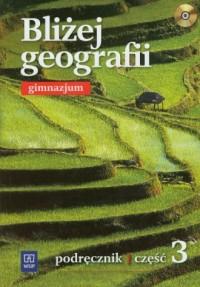 Bliżej geografii. Gimnazjum. Podręcznik cz. 3 - okładka podręcznika