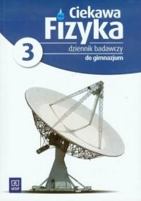 Ciekawa fizyka. Gimnazjum. Dziennik badawczy cz. 3 - okładka podręcznika