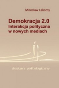 Demokracja 2.0. Interakcja polityczna w nowych mediach - okładka książki